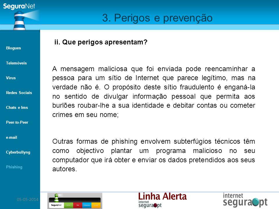 05-05-2014 3. Perigos e prevenção A mensagem maliciosa que foi enviada pode reencaminhar a pessoa para um sítio de Internet que parece legítimo, mas n