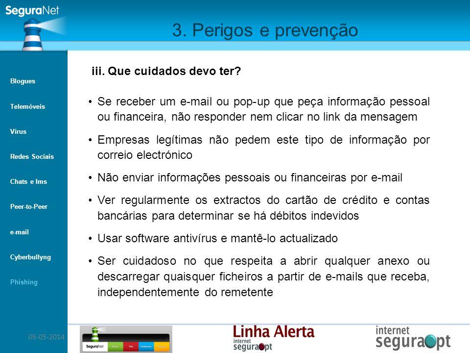 05-05-2014 3. Perigos e prevenção Se receber um e-mail ou pop-up que peça informação pessoal ou financeira, não responder nem clicar no link da mensag