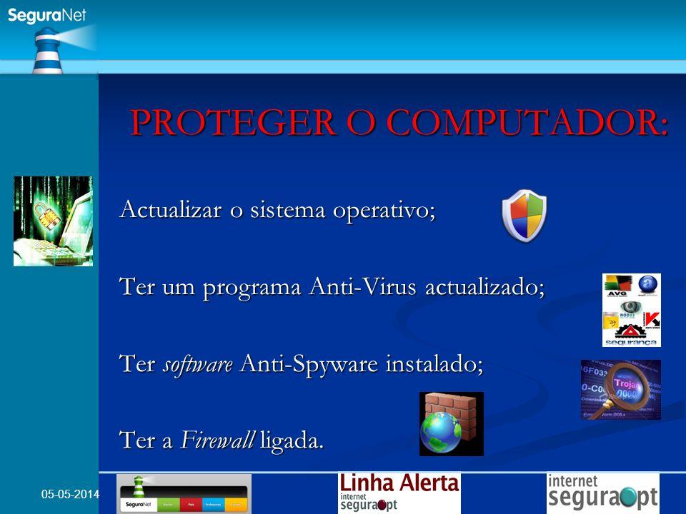 05-05-2014 PROTEGER O COMPUTADOR: Actualizar o sistema operativo; Ter um programa Anti-Virus actualizado; Ter software Anti-Spyware instalado; Ter a F