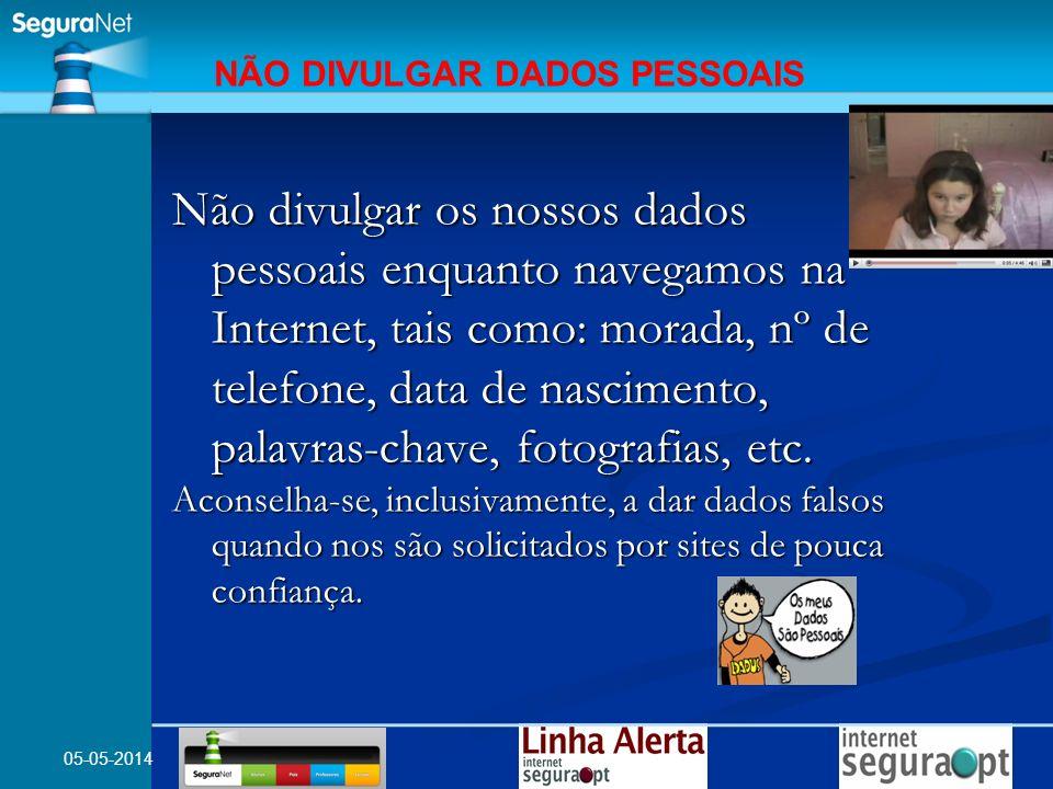 05-05-2014 Não divulgar os nossos dados pessoais enquanto navegamos na Internet, tais como: morada, nº de telefone, data de nascimento, palavras-chave