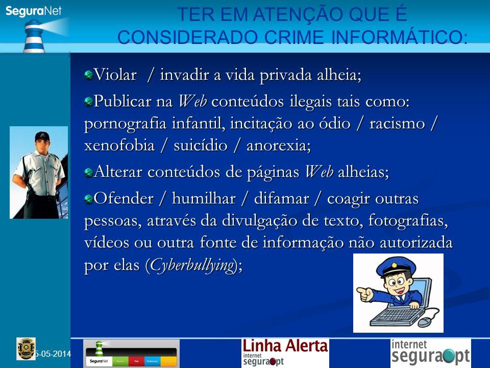 05-05-2014 Violar / invadir a vida privada alheia; Publicar na Web conteúdos ilegais tais como: pornografia infantil, incitação ao ódio / racismo / xe