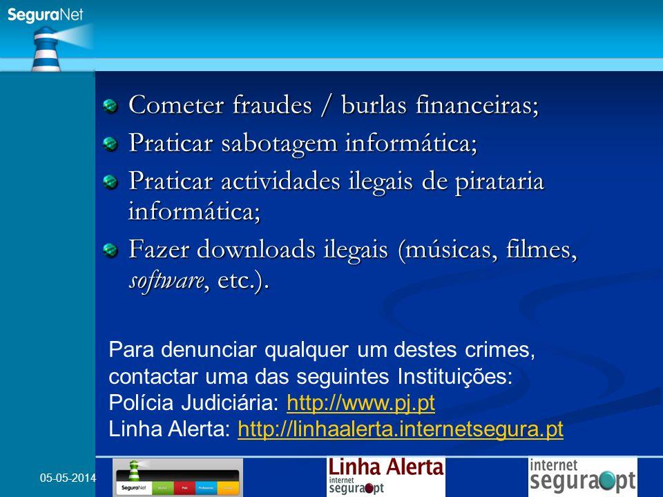 05-05-2014 Cometer fraudes / burlas financeiras; Praticar sabotagem informática; Praticar actividades ilegais de pirataria informática; Fazer download