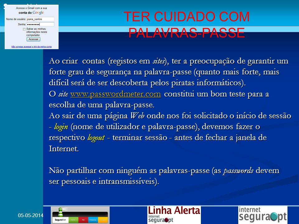 05-05-2014 Ao criar contas (registos em sites), ter a preocupação de garantir um forte grau de segurança na palavra-passe (quanto mais forte, mais dif