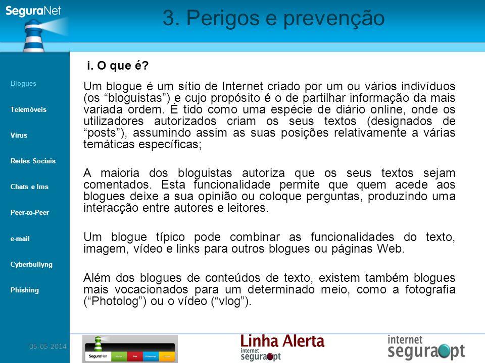05-05-2014 3. Perigos e prevenção Um blogue é um sítio de Internet criado por um ou vários indivíduos (os bloguistas) e cujo propósito é o de partilha