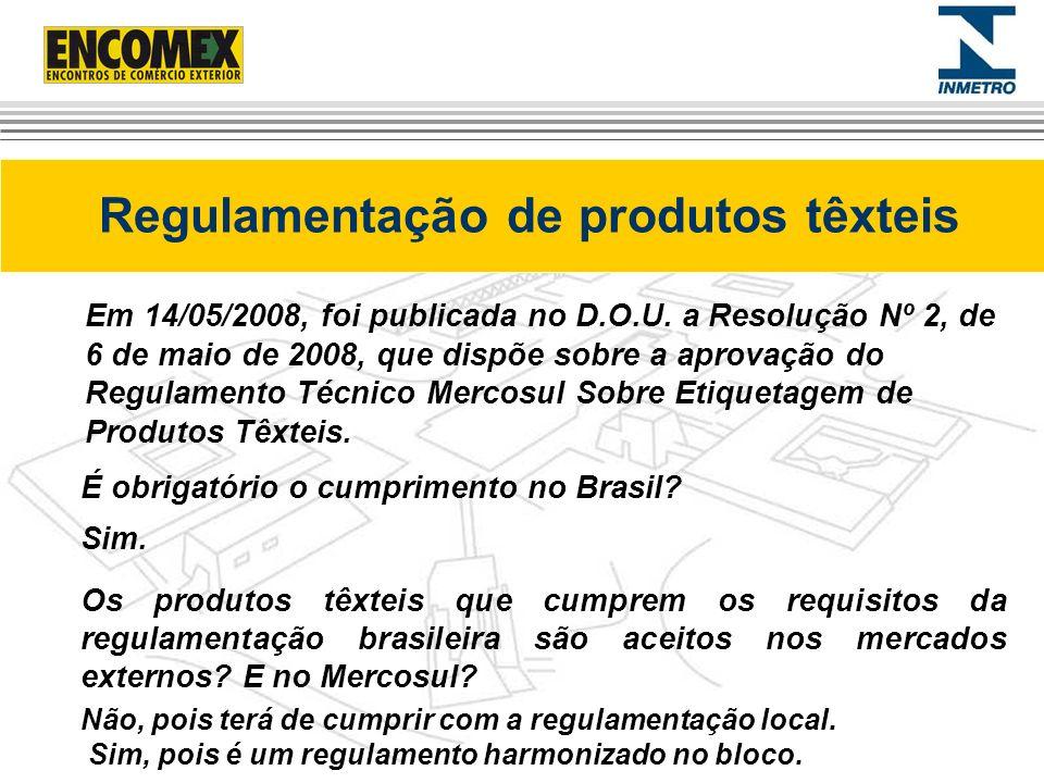 Regulamentação de produtos têxteis Em 14/05/2008, foi publicada no D.O.U. a Resolução Nº 2, de 6 de maio de 2008, que dispõe sobre a aprovação do Regu