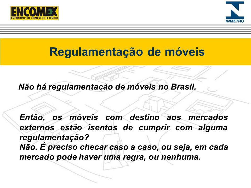 Regulamentação de móveis Não há regulamentação de móveis no Brasil. Não. É preciso checar caso a caso, ou seja, em cada mercado pode haver uma regra,