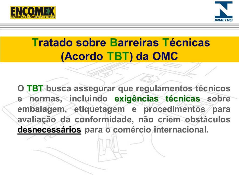 Tratado sobre Barreiras Técnicas (Acordo TBT) da OMC TBT exigências técnicas desnecessários O TBT busca assegurar que regulamentos técnicos e normas,