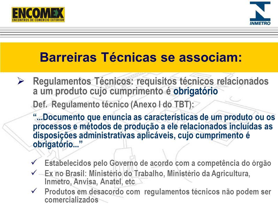 Barreiras Técnicas se associam: Regulamentos Técnicos: requisitos técnicos relacionados a um produto cujo cumprimento é obrigatório Def. Regulamento t