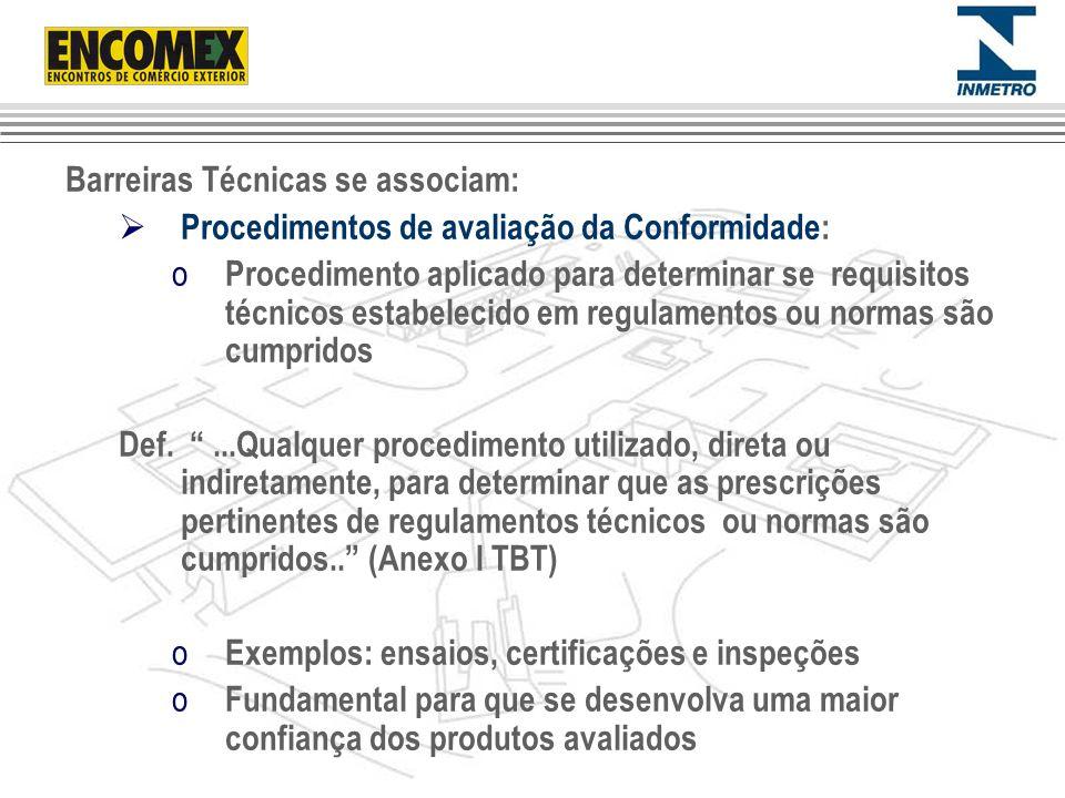 Barreiras Técnicas se associam: Procedimentos de avaliação da Conformidade: o Procedimento aplicado para determinar se requisitos técnicos estabelecid