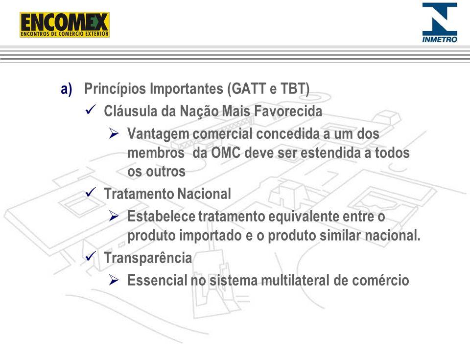 a)Princípios Importantes (GATT e TBT) Cláusula da Nação Mais Favorecida Vantagem comercial concedida a um dos membros da OMC deve ser estendida a todo