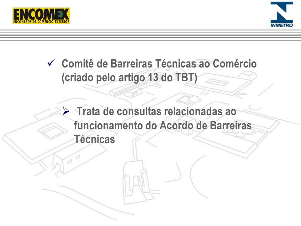 Comitê de Barreiras Técnicas ao Comércio (criado pelo artigo 13 do TBT) Trata de consultas relacionadas ao funcionamento do Acordo de Barreiras Técnic