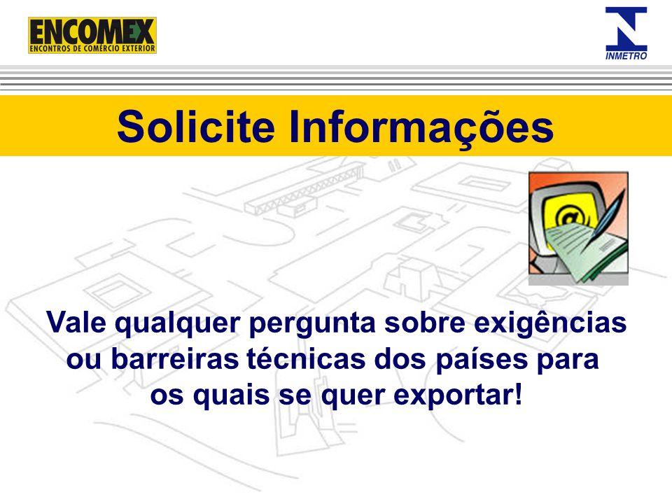 Solicite Informações Vale qualquer pergunta sobre exigências ou barreiras técnicas dos países para os quais se quer exportar!