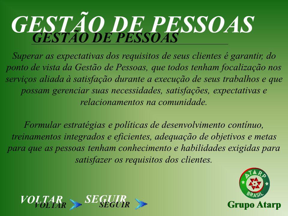 Grupo Atarp GESTÃO DE PESSOAS Superar as expectativas dos requisitos de seus clientes é garantir, do ponto de vista da Gestão de Pessoas, que todos te