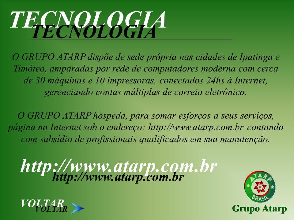 Grupo Atarp TECNOLOGIA O GRUPO ATARP dispõe de sede própria nas cidades de Ipatinga e Timóteo, amparadas por rede de computadores moderna com cerca de