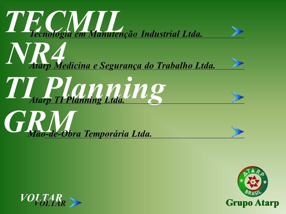 Grupo Atarp TECMIL Tecnologia em Manutenção Industrial Ltda. NR4 Atarp Medicina e Segurança do Trabalho Ltda. TI Planning Atarp TI Planning Ltda. GRM