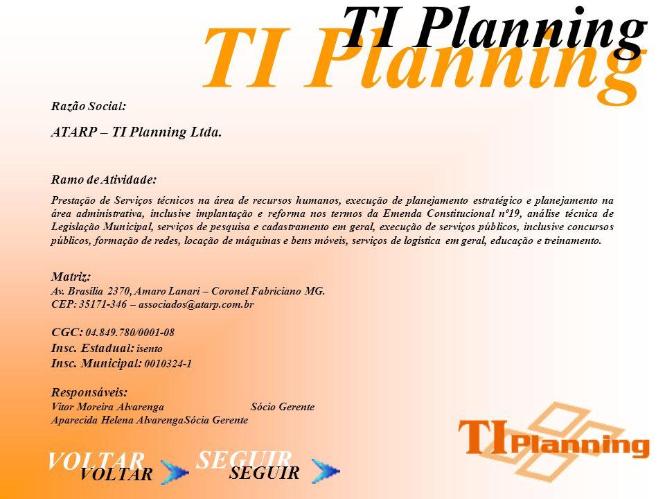 TI Planning VOLTAR Razão Social: ATARP – TI Planning Ltda. Ramo de Atividade: Prestação de Serviços técnicos na área de recursos humanos, execução de