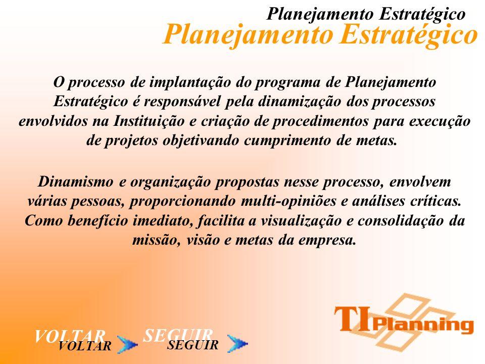 Planejamento Estratégico VOLTAR O processo de implantação do programa de Planejamento Estratégico é responsável pela dinamização dos processos envolvi
