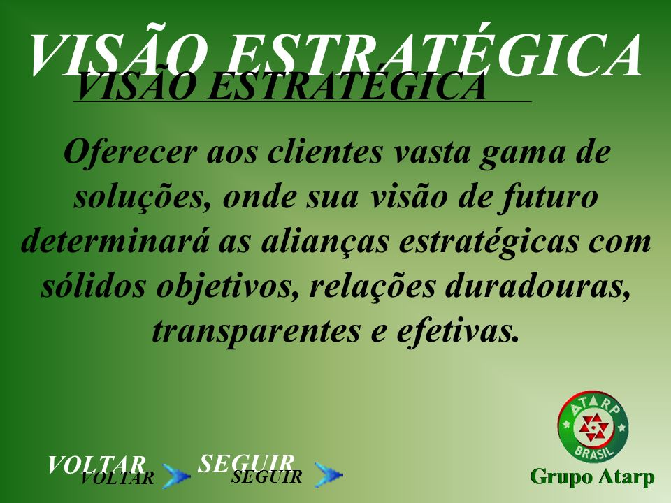 Grupo Atarp Oferecer aos clientes vasta gama de soluções, onde sua visão de futuro determinará as alianças estratégicas com sólidos objetivos, relaçõe