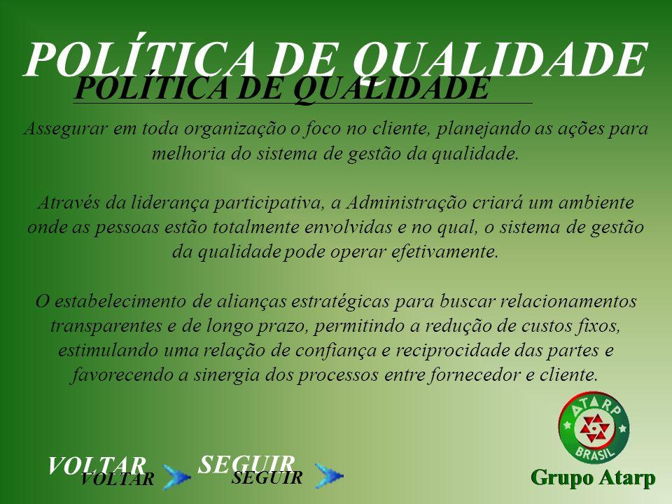 Grupo Atarp POLÍTICA DE QUALIDADE Assegurar em toda organização o foco no cliente, planejando as ações para melhoria do sistema de gestão da qualidade