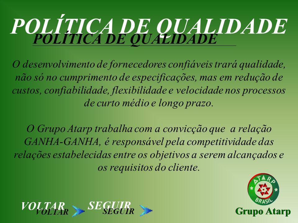 Grupo Atarp POLÍTICA DE QUALIDADE O desenvolvimento de fornecedores confiáveis trará qualidade, não só no cumprimento de especificações, mas em reduçã