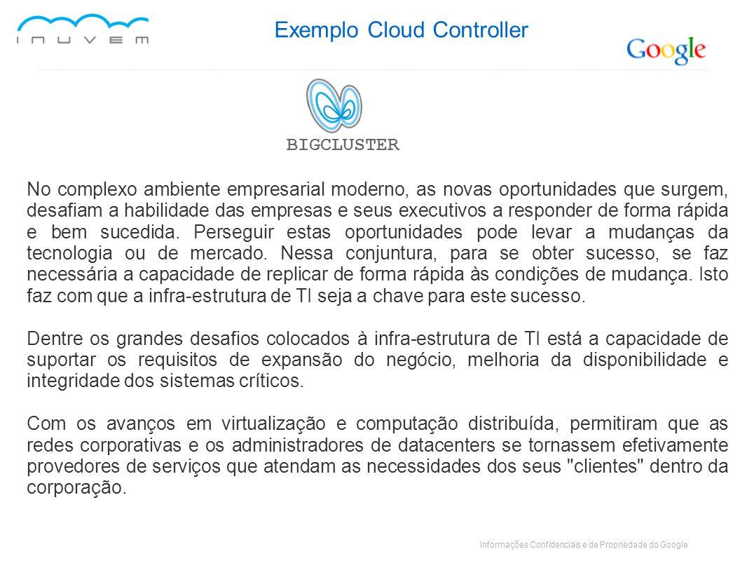 Informações Confidenciais e de Propriedade do Google Exemplo Cloud Controller BIGCLUSTER No complexo ambiente empresarial moderno, as novas oportunida