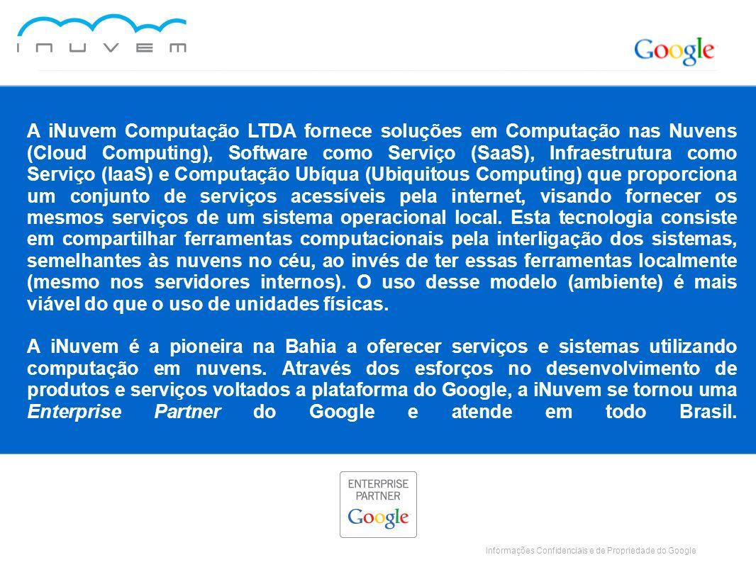 Informações Confidenciais e de Propriedade do Google A iNuvem Computação LTDA fornece soluções em Computação nas Nuvens (Cloud Computing), Software co