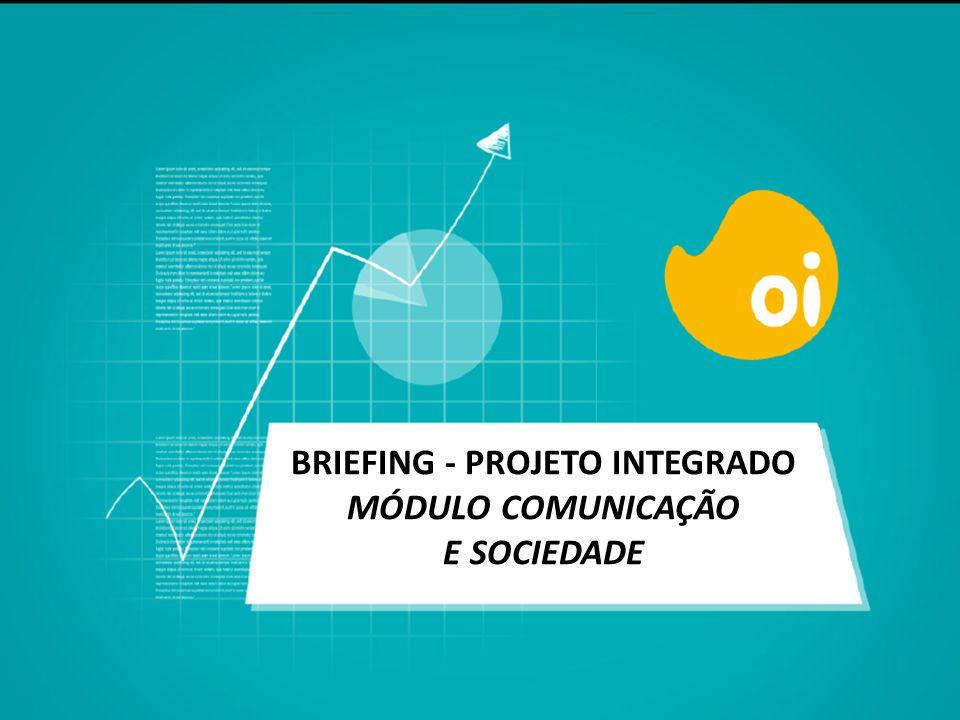 BRIEFING - PROJETO INTEGRADO MÓDULO COMUNICAÇÃO E SOCIEDADE