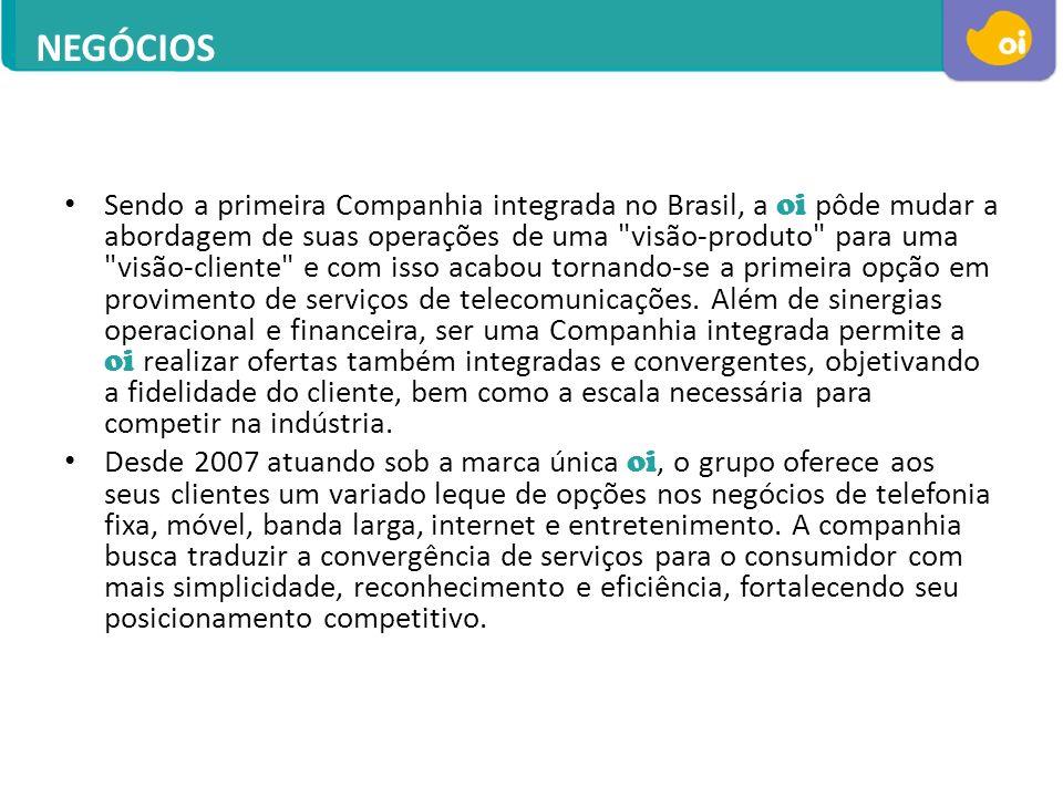 Sendo a primeira Companhia integrada no Brasil, a oi pôde mudar a abordagem de suas operações de uma