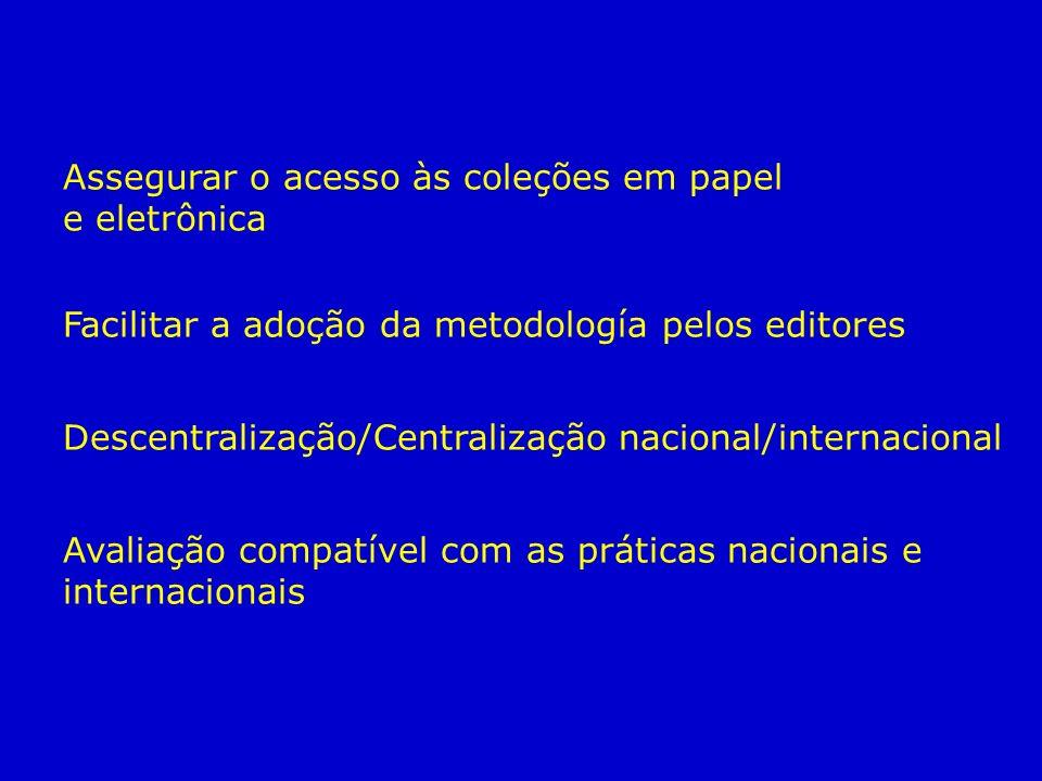 Assegurar o acesso às coleções em papel e eletrônica Facilitar a adoção da metodología pelos editores Descentralização/Centralização nacional/internacional Avaliação compatível com as práticas nacionais e internacionais
