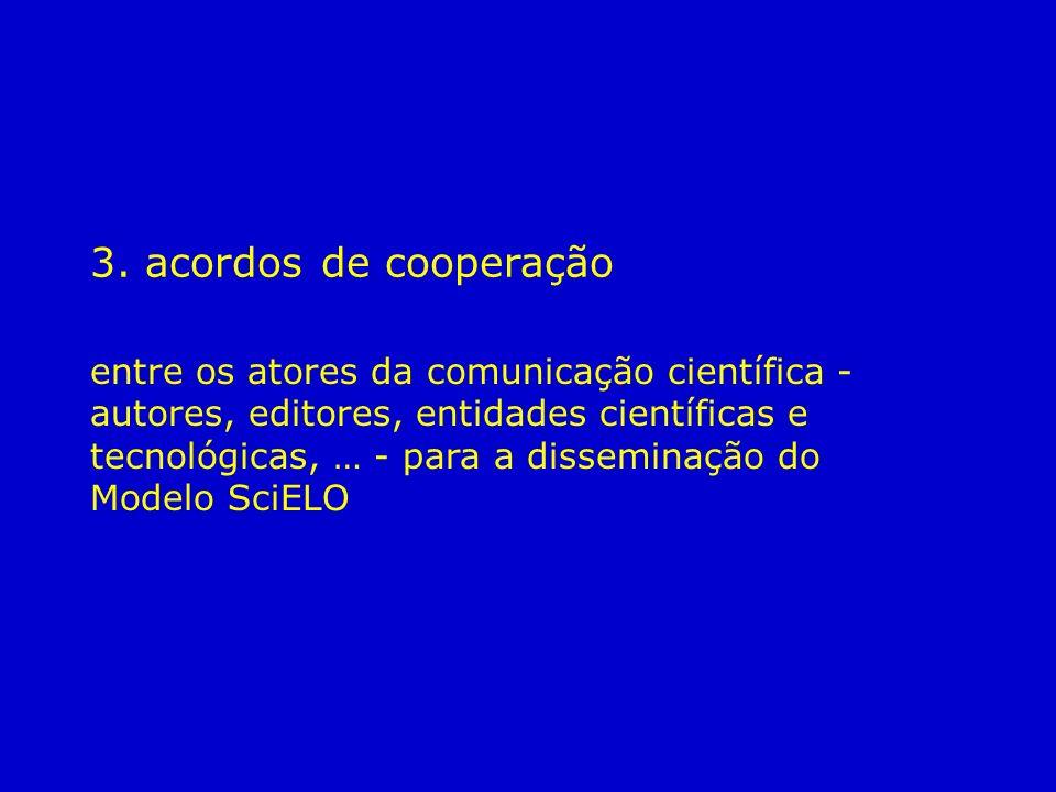 3. acordos de cooperação entre os atores da comunicação científica - autores, editores, entidades científicas e tecnológicas, … - para a disseminação