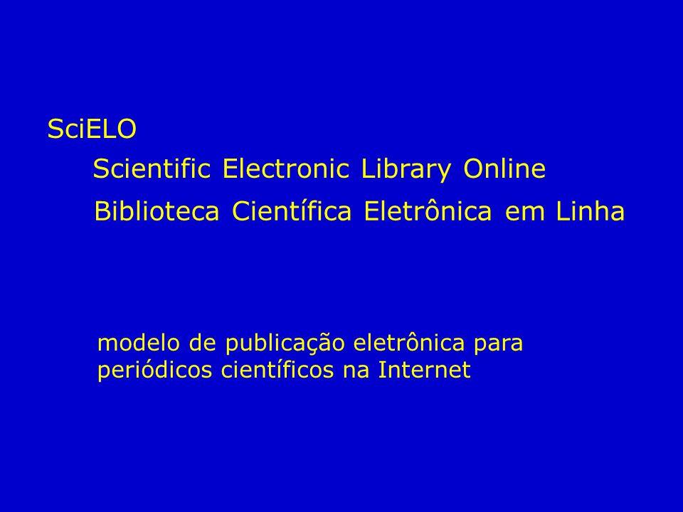 SciELO modelo de publicação eletrônica para periódicos científicos na Internet Scientific Electronic Library Online Biblioteca Científica Eletrônica em Linha