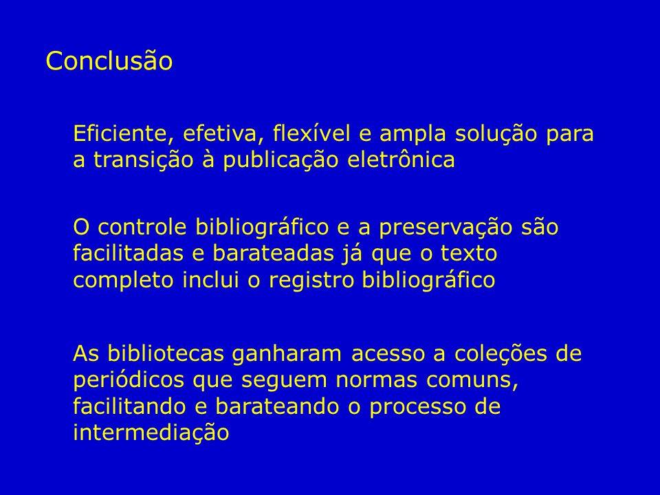 Eficiente, efetiva, flexível e ampla solução para a transição à publicação eletrônica O controle bibliográfico e a preservação são facilitadas e barat
