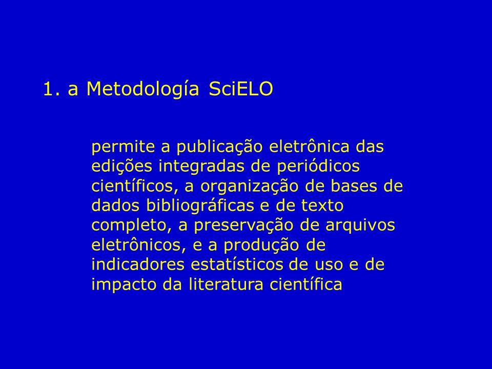 1. a Metodología SciELO permite a publicação eletrônica das edições integradas de periódicos científicos, a organização de bases de dados bibliográfic