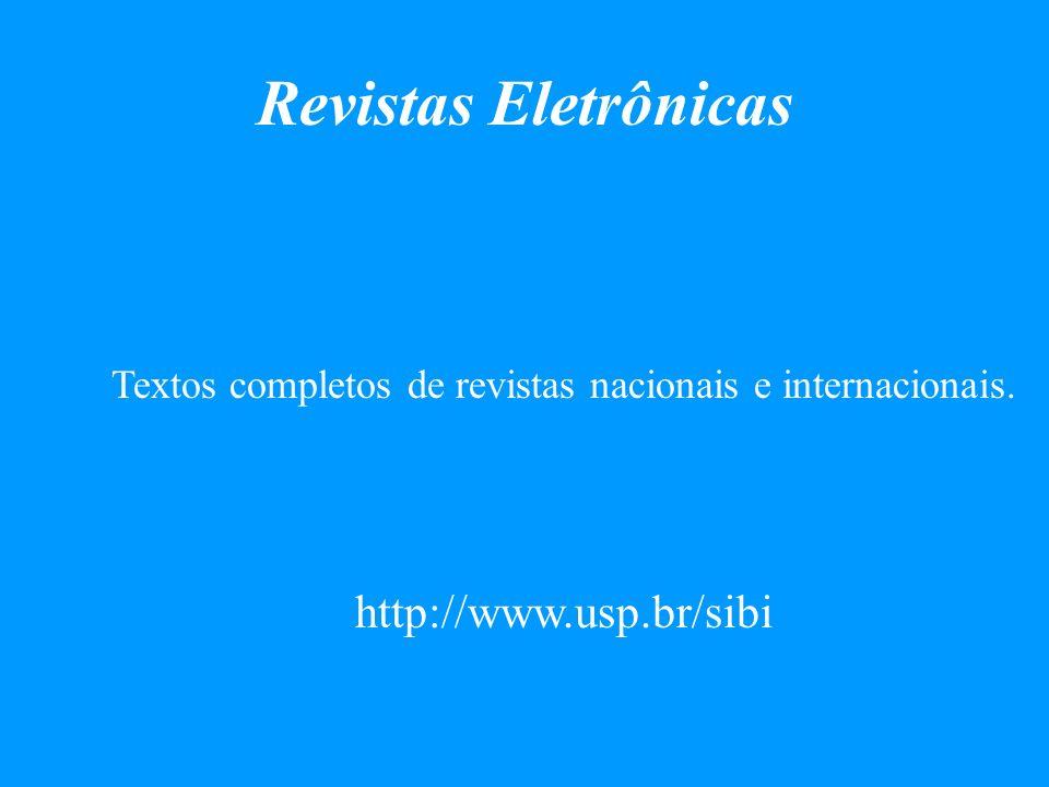 Textos completos de revistas nacionais e internacionais. http://www.usp.br/sibi Revistas Eletrônicas
