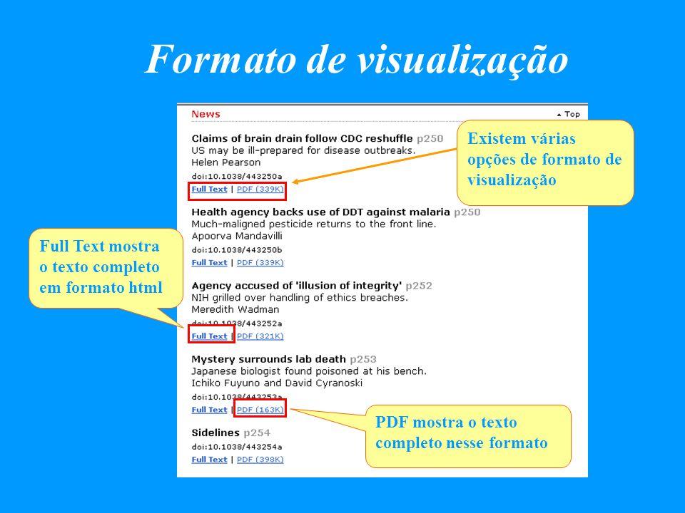 Formato de visualização PDF mostra o texto completo nesse formato Full Text mostra o texto completo em formato html Existem várias opções de formato d