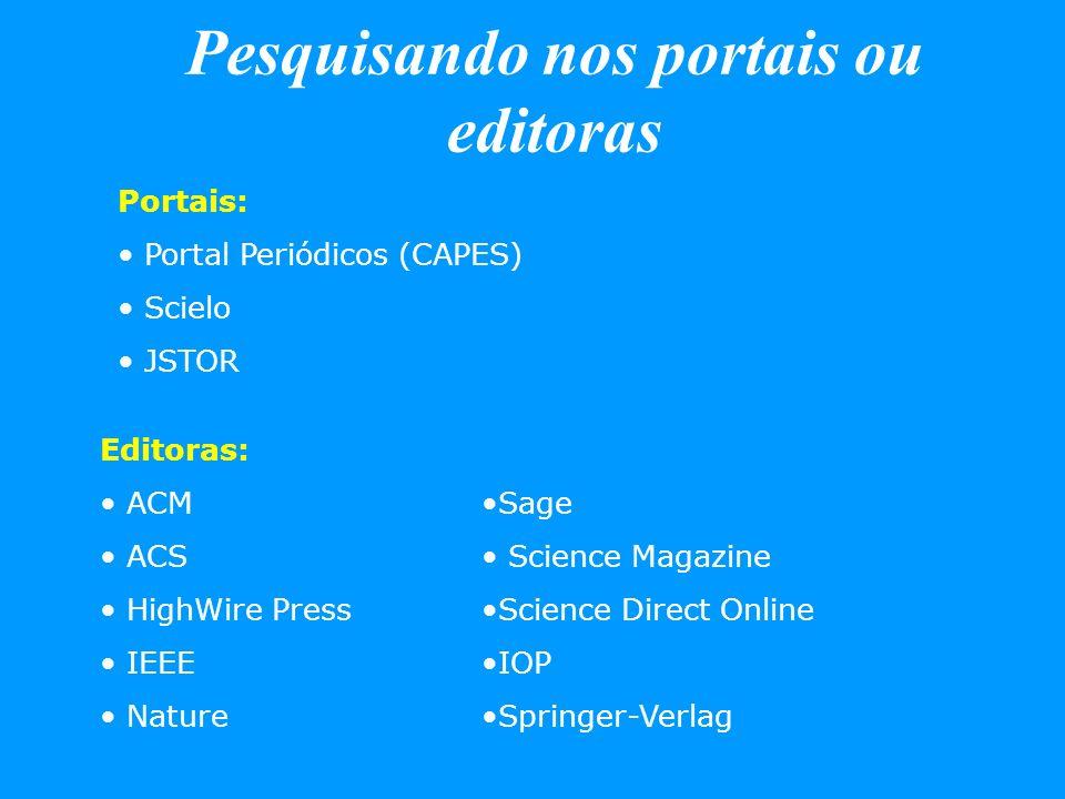 Pesquisando nos portais ou editoras Portais: Portal Periódicos (CAPES) Scielo JSTOR Editoras: ACM ACS HighWire Press IEEE Nature Sage Science Magazine