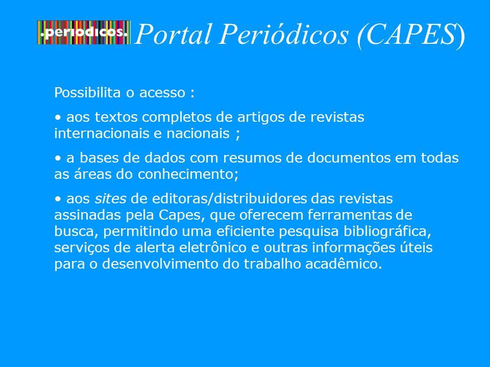 Portal Periódicos (CAPES) Possibilita o acesso : aos textos completos de artigos de revistas internacionais e nacionais ; a bases de dados com resumos