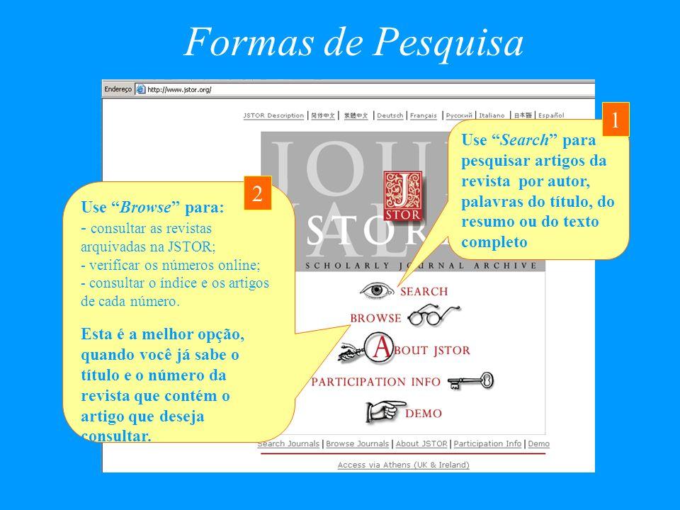 Formas de Pesquisa Use Search para pesquisar artigos da revista por autor, palavras do título, do resumo ou do texto completo 1 Use Browse para: - con