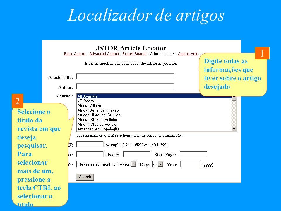 Localizador de artigos Digite todas as informações que tiver sobre o artigo desejado 1 Selecione o título da revista em que deseja pesquisar. Para sel