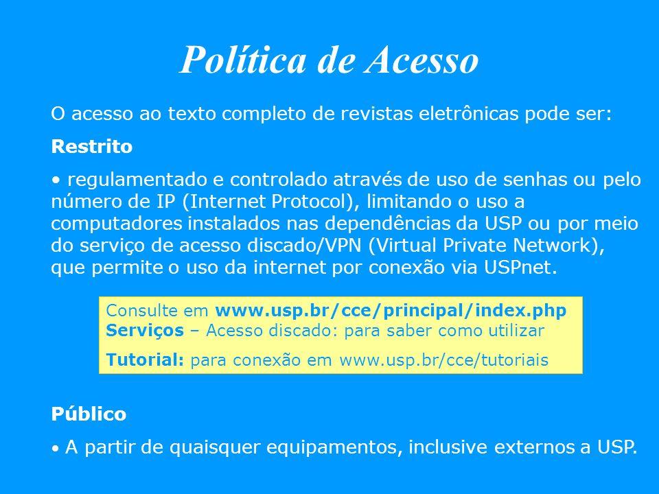 Política de Acesso O acesso ao texto completo de revistas eletrônicas pode ser: Restrito regulamentado e controlado através de uso de senhas ou pelo n