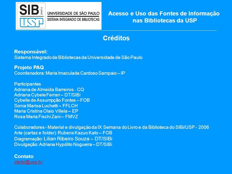 Créditos Responsável: Sistema Integrado de Bibliotecas da Universidade de São Paulo Projeto PAQ Coordenadora: Maria Imaculada Cardoso Sampaio – IP Par