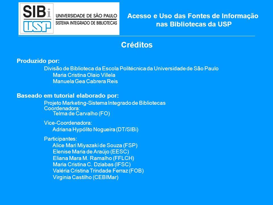 Créditos Produzido por: Divisão de Biblioteca da Escola Politécnica da Universidade de São Paulo Maria Cristina Olaio Villela Manuela Gea Cabrera Reis