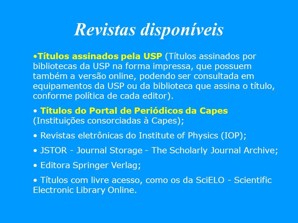 Revistas disponíveis Títulos assinados pela USP (Títulos assinados por bibliotecas da USP na forma impressa, que possuem também a versão online, poden