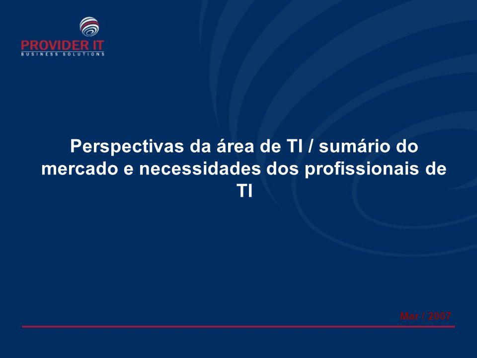 Perspectivas da área de TI / sumário do mercado e necessidades dos profissionais de TI Mar / 2007