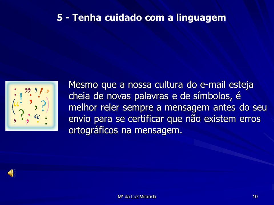 Mª da Luz Miranda 10 Mesmo que a nossa cultura do e-mail esteja cheia de novas palavras e de símbolos, é melhor reler sempre a mensagem antes do seu e