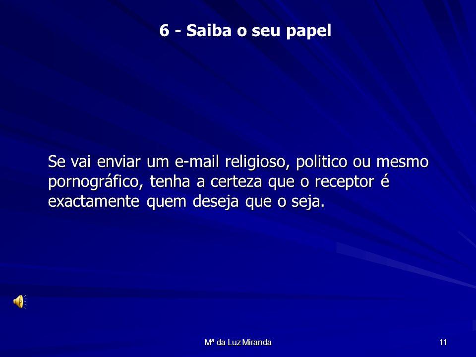 Mª da Luz Miranda 11 Se vai enviar um e-mail religioso, politico ou mesmo pornográfico, tenha a certeza que o receptor é exactamente quem deseja que o