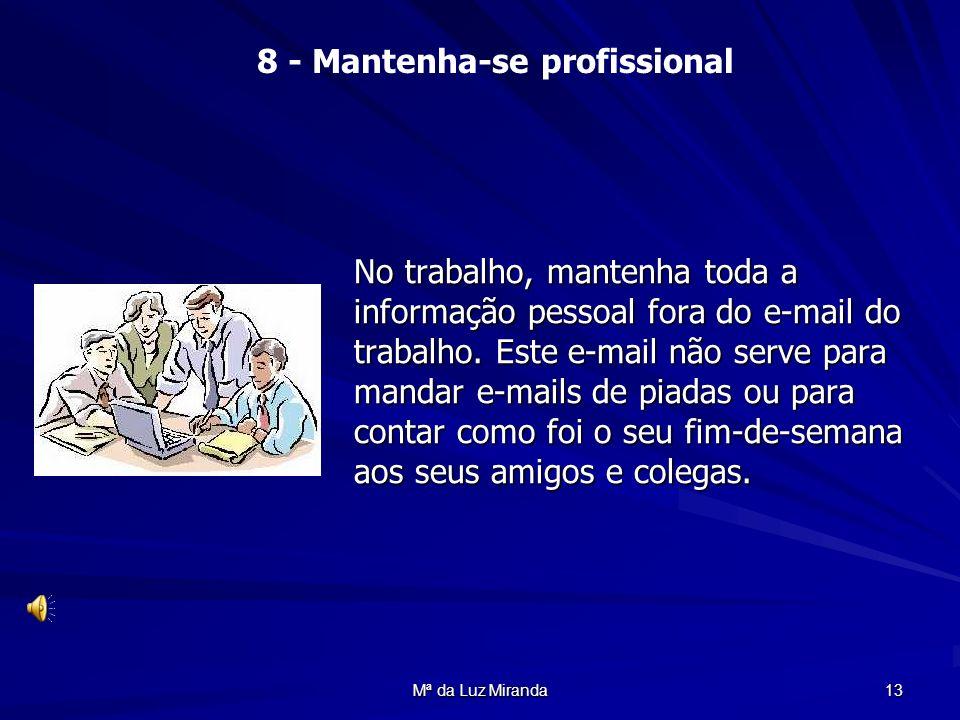 Mª da Luz Miranda 13 No trabalho, mantenha toda a informação pessoal fora do e-mail do trabalho. Este e-mail não serve para mandar e-mails de piadas o