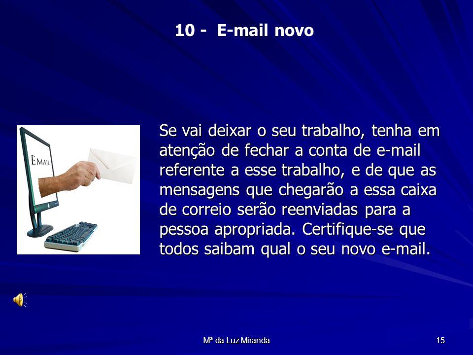 Mª da Luz Miranda 15 Se vai deixar o seu trabalho, tenha em atenção de fechar a conta de e-mail referente a esse trabalho, e de que as mensagens que c