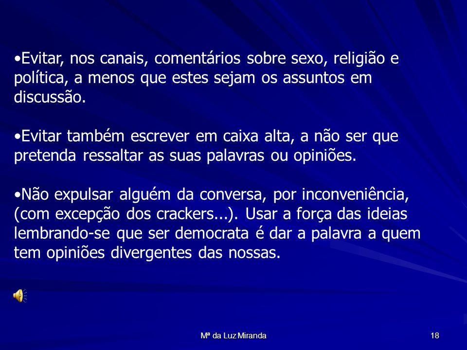 Mª da Luz Miranda 18 Evitar, nos canais, comentários sobre sexo, religião e política, a menos que estes sejam os assuntos em discussão. Evitar também