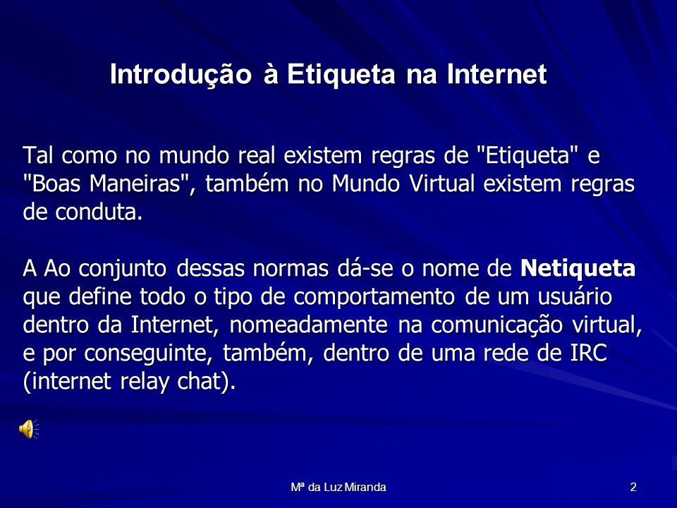 Mª da Luz Miranda 3 Naturalmente, as regras variam de acordo com o tipo de rede, tipo de serviço e nível de acesso, mas geralmente essas regras seguem normas gerais de bom senso, muito úteis para a convivência de milhões de usuários na rede.